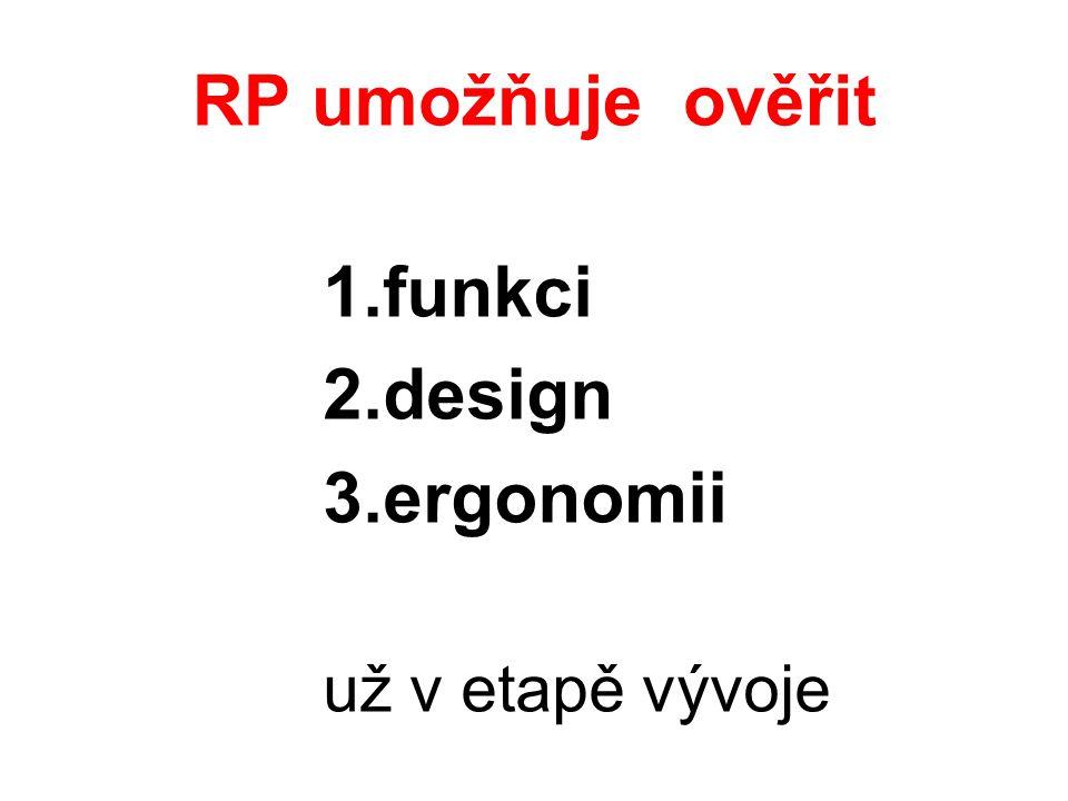 RP umožňuje ověřit funkci design ergonomii už v etapě vývoje