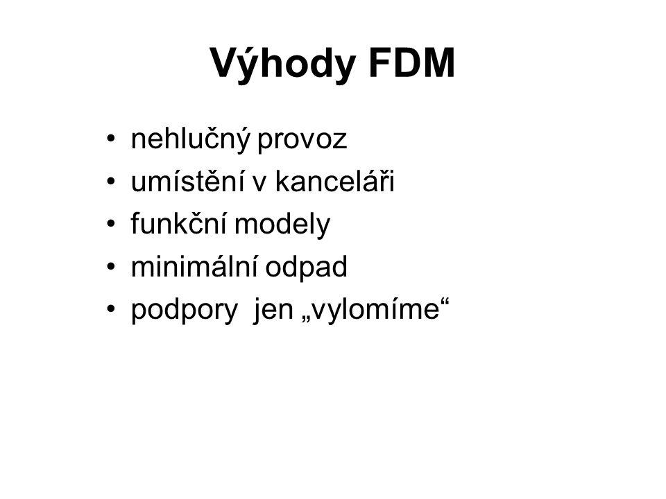 Výhody FDM nehlučný provoz umístění v kanceláři funkční modely