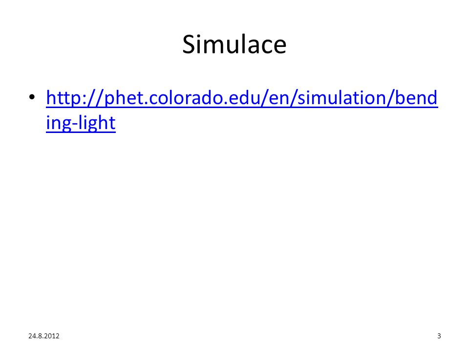 Simulace http://phet.colorado.edu/en/simulation/bending-light