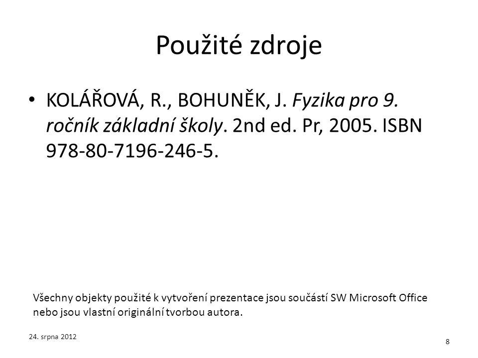 Použité zdroje KOLÁŘOVÁ, R., BOHUNĚK, J. Fyzika pro 9. ročník základní školy. 2nd ed. Pr, 2005. ISBN 978-80-7196-246-5.