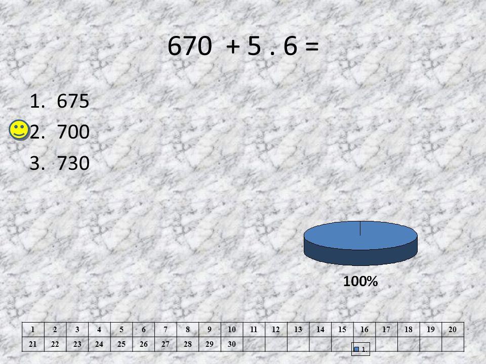 670 + 5 . 6 = 675. 700. 730. 1. 2. 3. 4. 5. 6. 7. 8. 9. 10. 11. 12. 13. 14. 15. 16.
