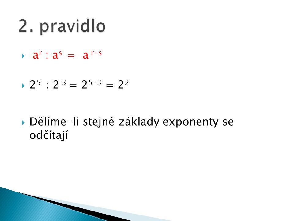 2. pravidlo ar : as = a r-s 25 : 2 3 = 25-3 = 22