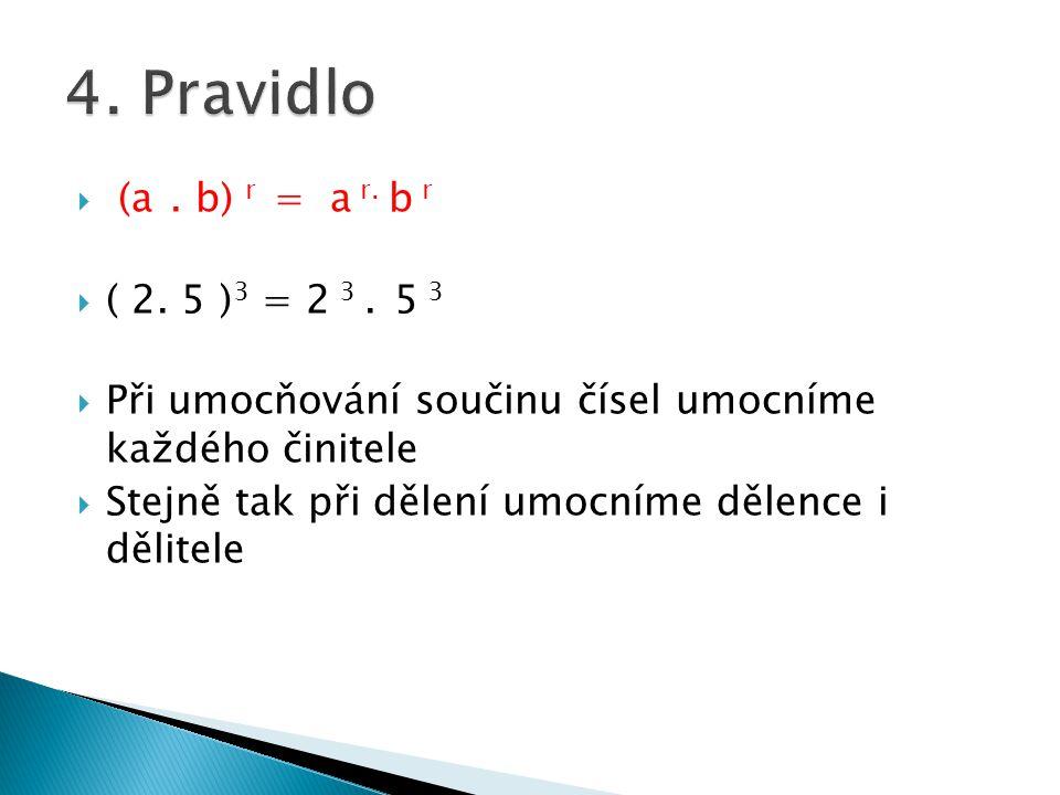 4. Pravidlo (a . b) r = a r. b r ( 2. 5 )3 = 2 3 . 5 3
