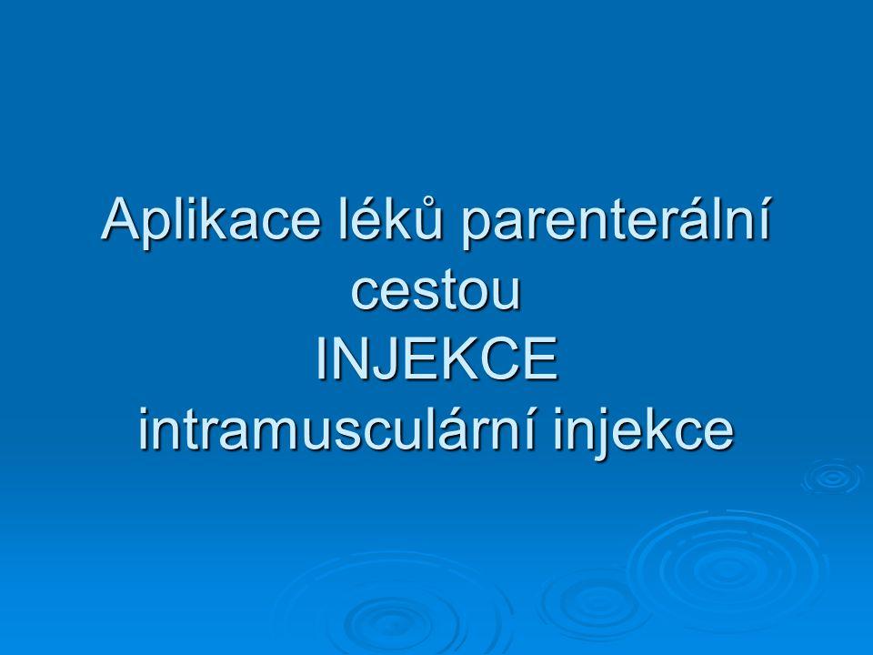 Aplikace léků parenterální cestou INJEKCE intramusculární injekce