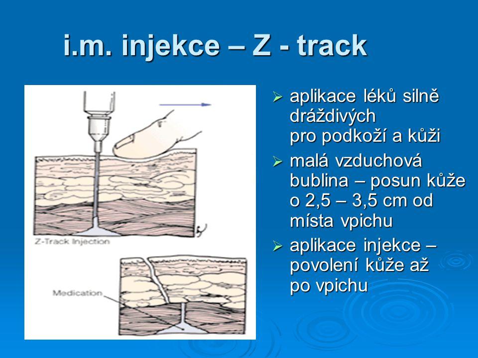 i.m. injekce – Z - track aplikace léků silně dráždivých pro podkoží a kůži.