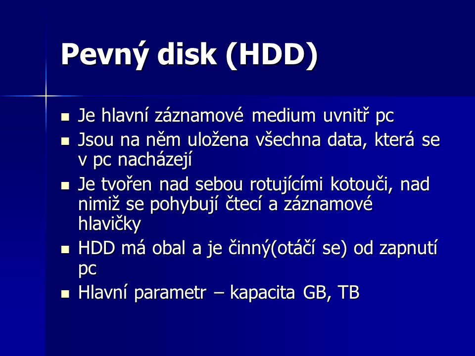 Pevný disk (HDD) Je hlavní záznamové medium uvnitř pc