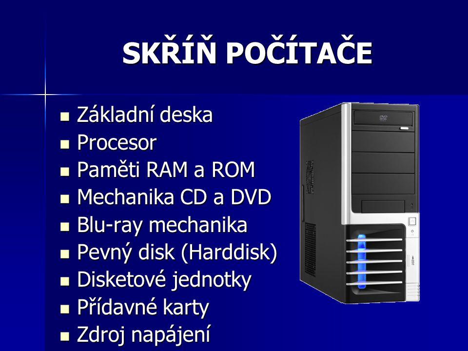 SKŘÍŇ POČÍTAČE Základní deska Procesor Paměti RAM a ROM