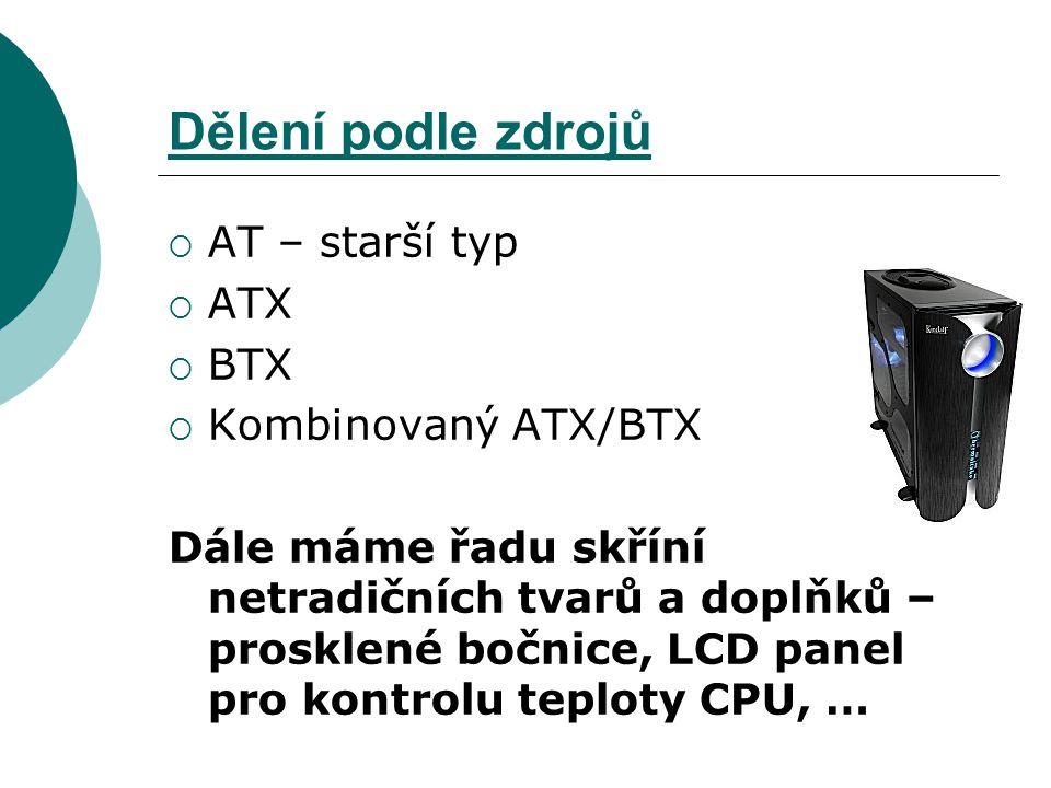 Dělení podle zdrojů AT – starší typ ATX BTX Kombinovaný ATX/BTX