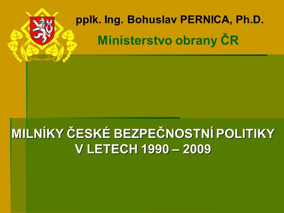 MILNÍKY ČESKÉ BEZPEČNOSTNÍ POLITIKY V LETECH 1990 – 2009