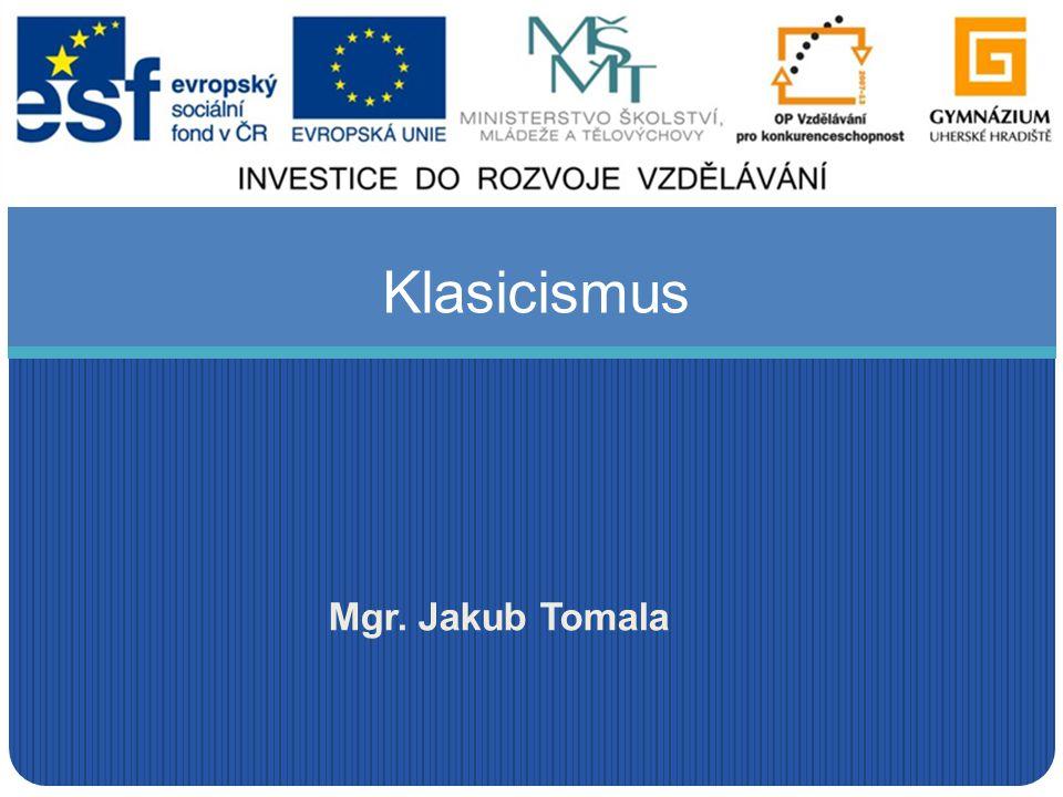 Klasicismus Mgr. Jakub Tomala