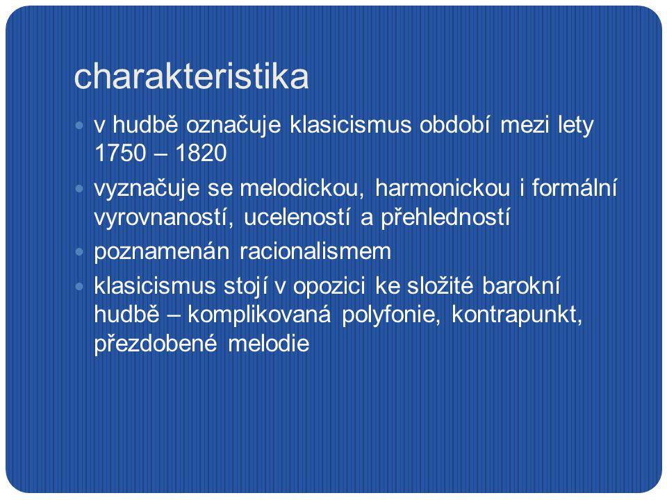 charakteristika v hudbě označuje klasicismus období mezi lety 1750 – 1820.