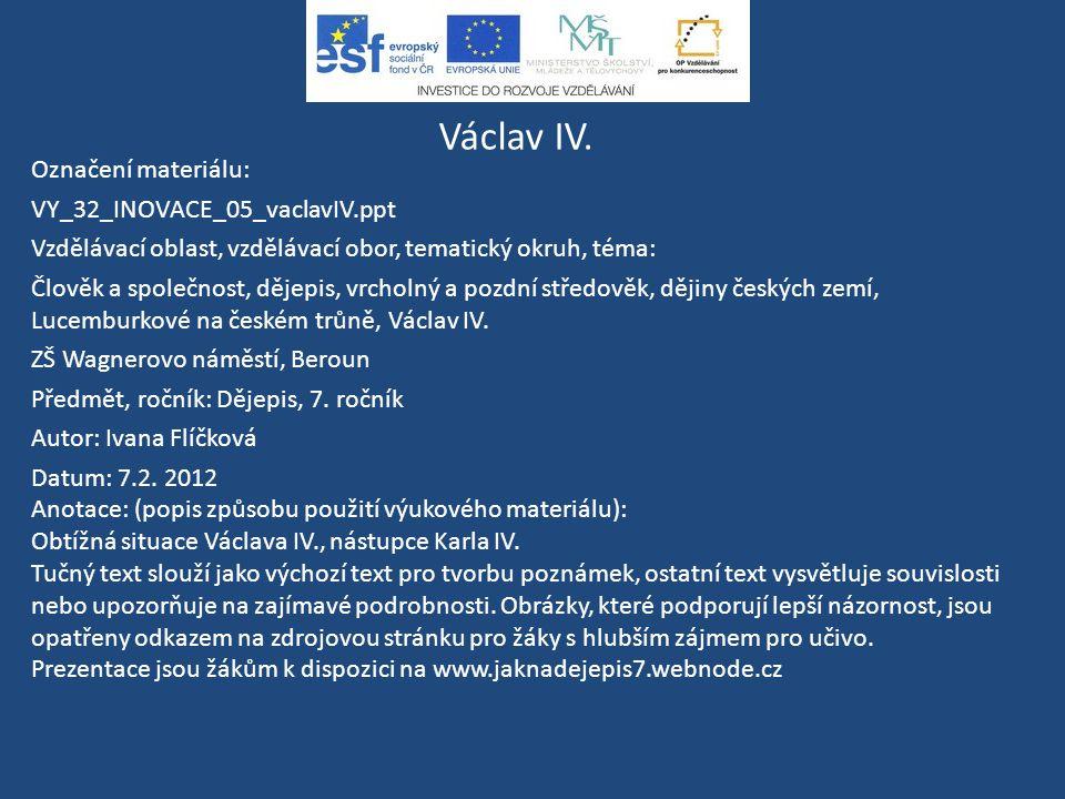 Václav IV. Označení materiálu: VY_32_INOVACE_05_vaclavIV.ppt