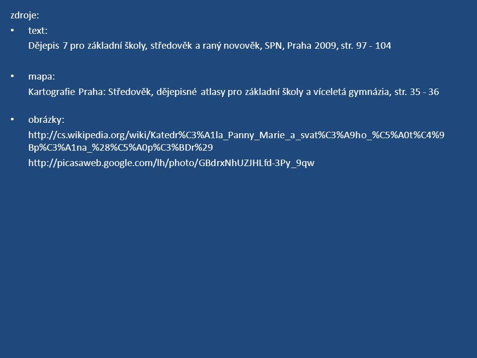 zdroje: text: Dějepis 7 pro základní školy, středověk a raný novověk, SPN, Praha 2009, str. 97 - 104.