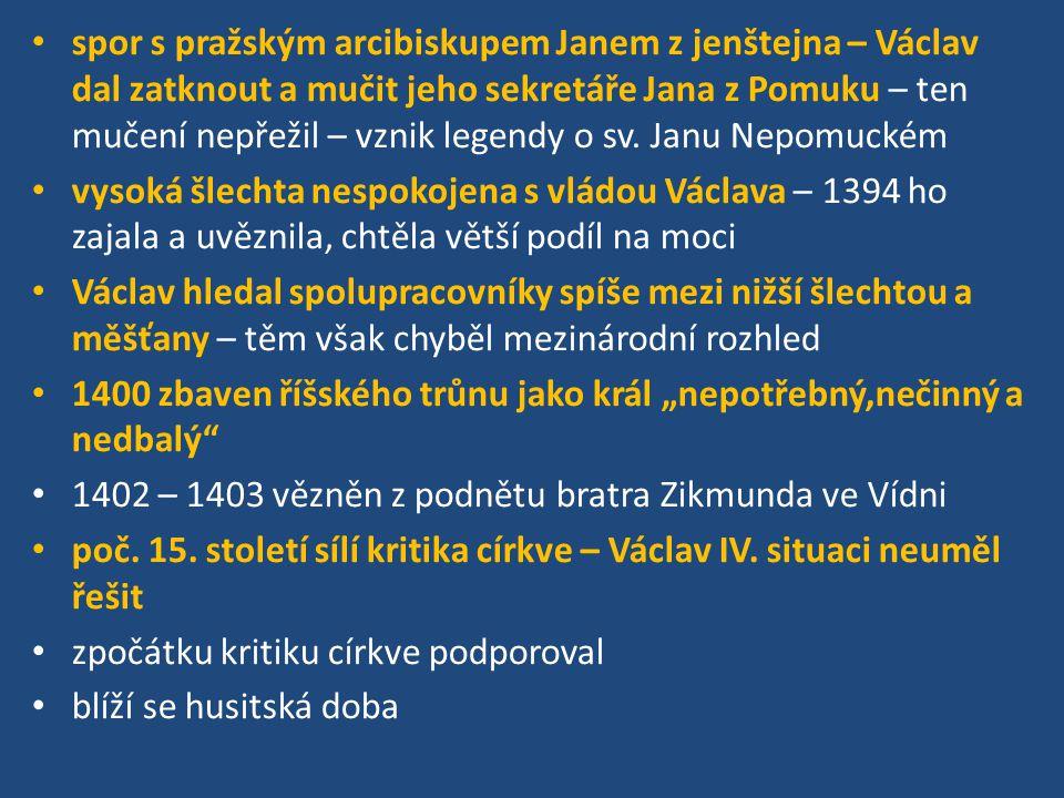 spor s pražským arcibiskupem Janem z jenštejna – Václav dal zatknout a mučit jeho sekretáře Jana z Pomuku – ten mučení nepřežil – vznik legendy o sv. Janu Nepomuckém