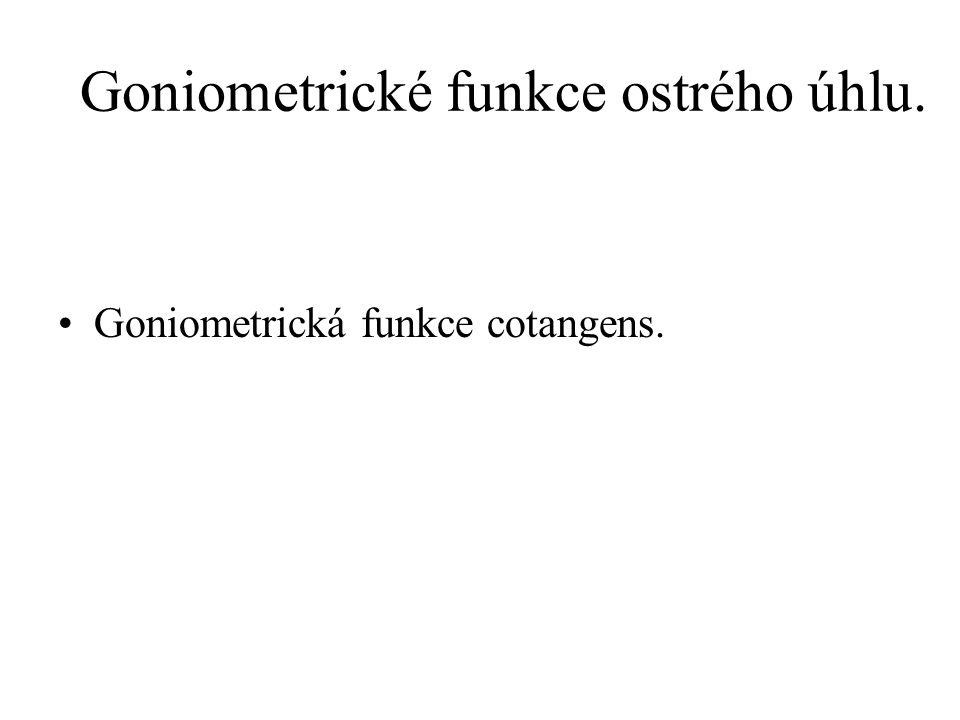 Goniometrické funkce ostrého úhlu.