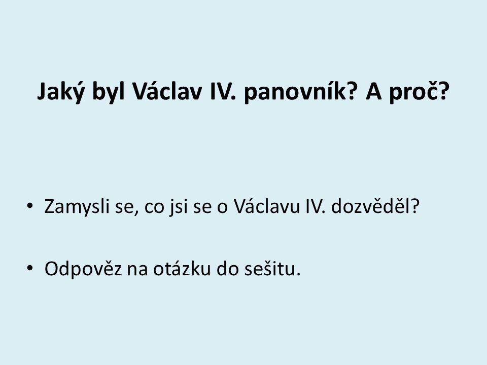 Jaký byl Václav IV. panovník A proč