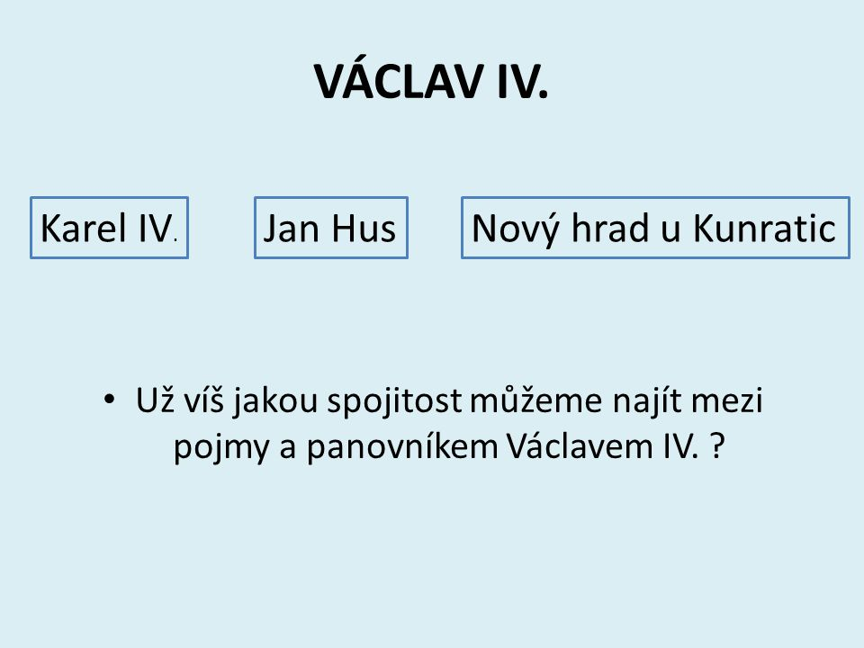 VÁCLAV IV. Karel IV. Jan Hus Nový hrad u Kunratic