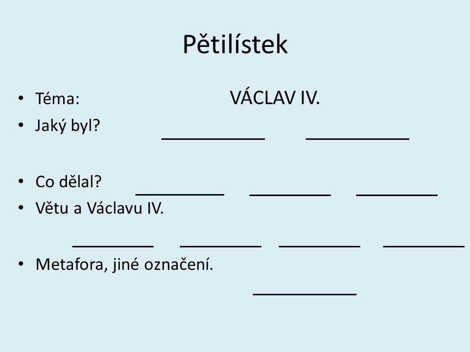 Pětilístek Téma: VÁCLAV IV. Jaký byl Co dělal Větu a Václavu IV.