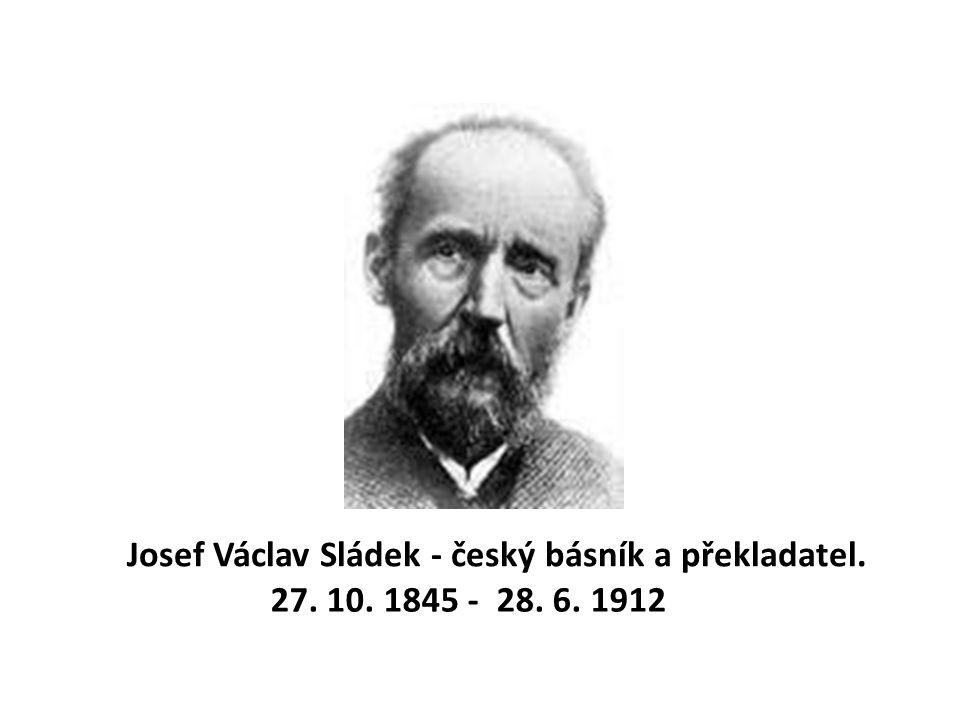 Josef Václav Sládek - český básník a překladatel.