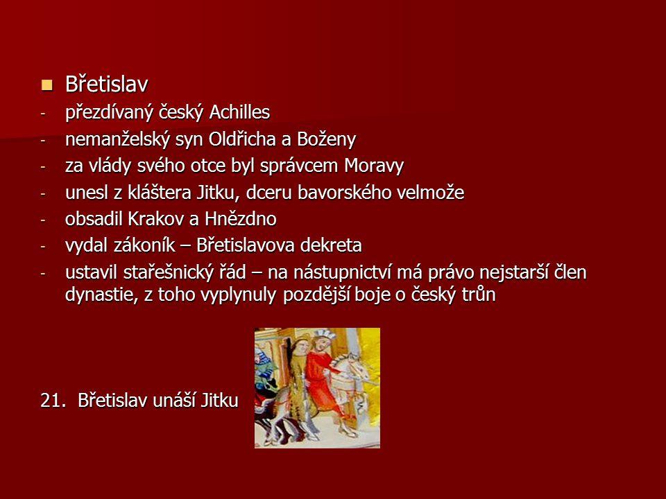 Břetislav přezdívaný český Achilles nemanželský syn Oldřicha a Boženy