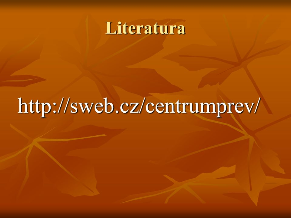 Literatura http://sweb.cz/centrumprev/
