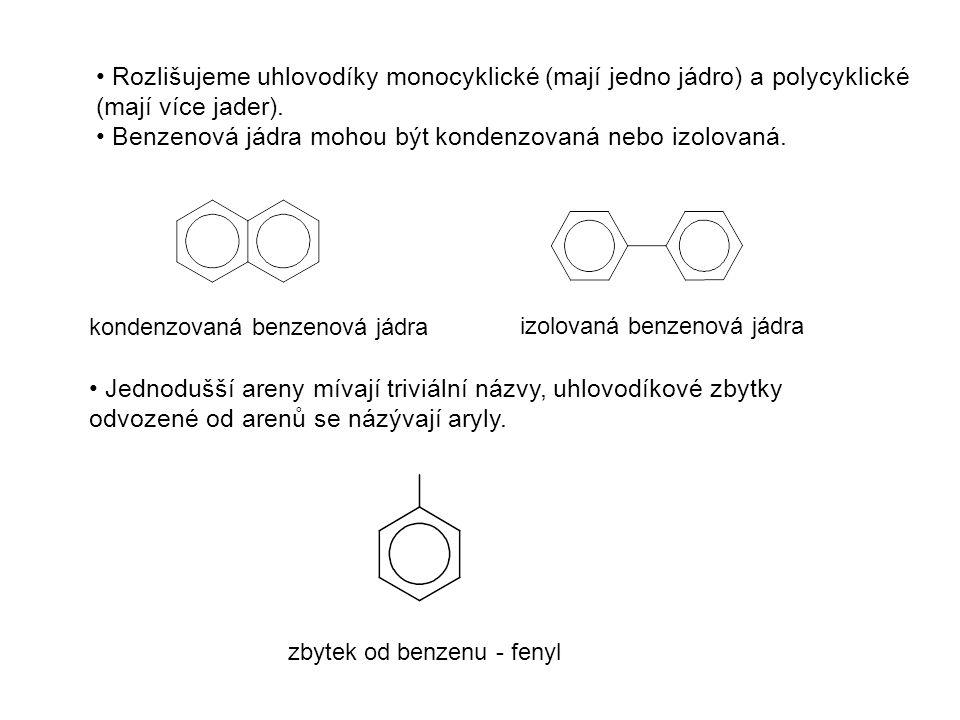 Benzenová jádra mohou být kondenzovaná nebo izolovaná.