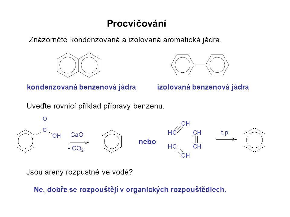 Procvičování Znázorněte kondenzovaná a izolovaná aromatická jádra.