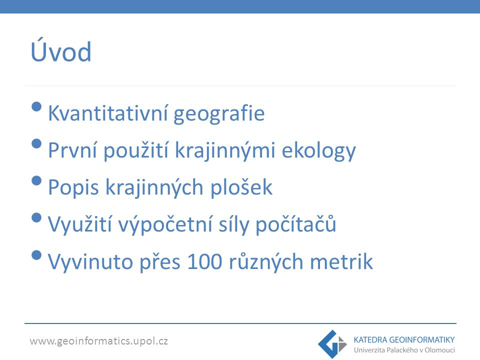 Úvod Kvantitativní geografie První použití krajinnými ekology