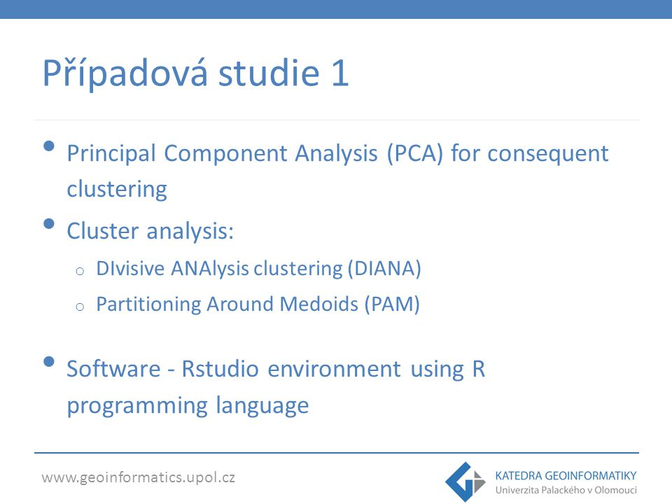 Případová studie 1 Principal Component Analysis (PCA) for consequent clustering. Cluster analysis: