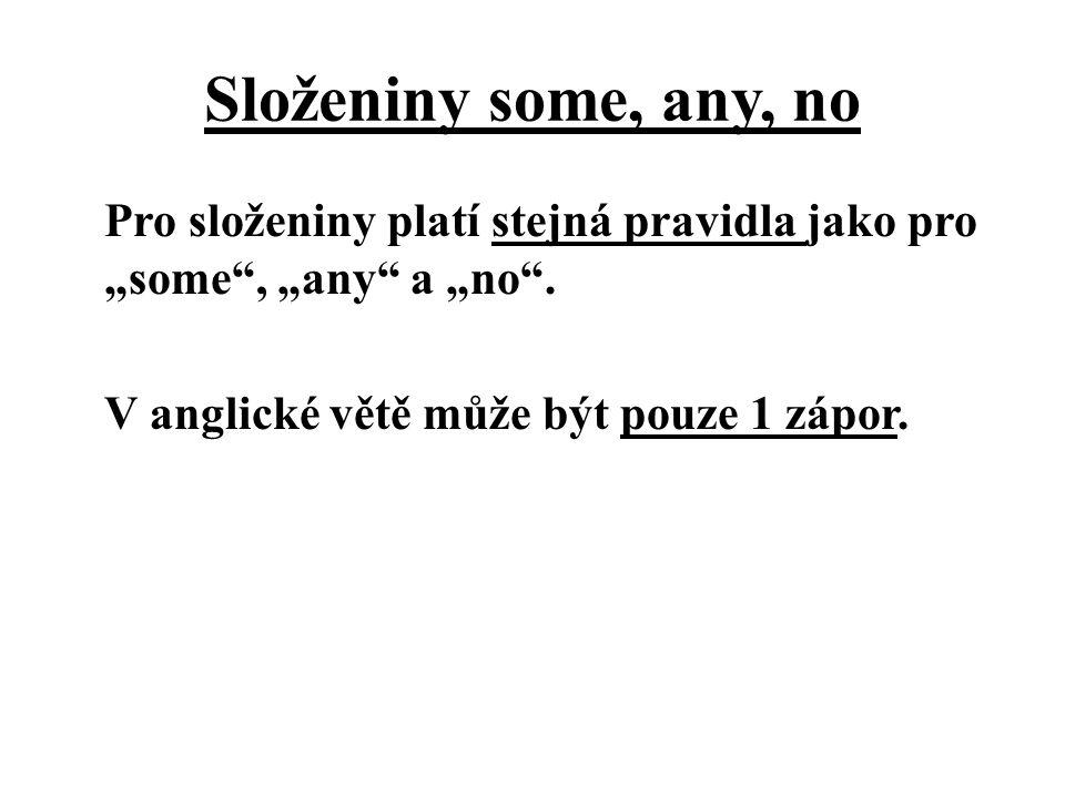 """Složeniny some, any, no Pro složeniny platí stejná pravidla jako pro """"some , """"any a """"no ."""