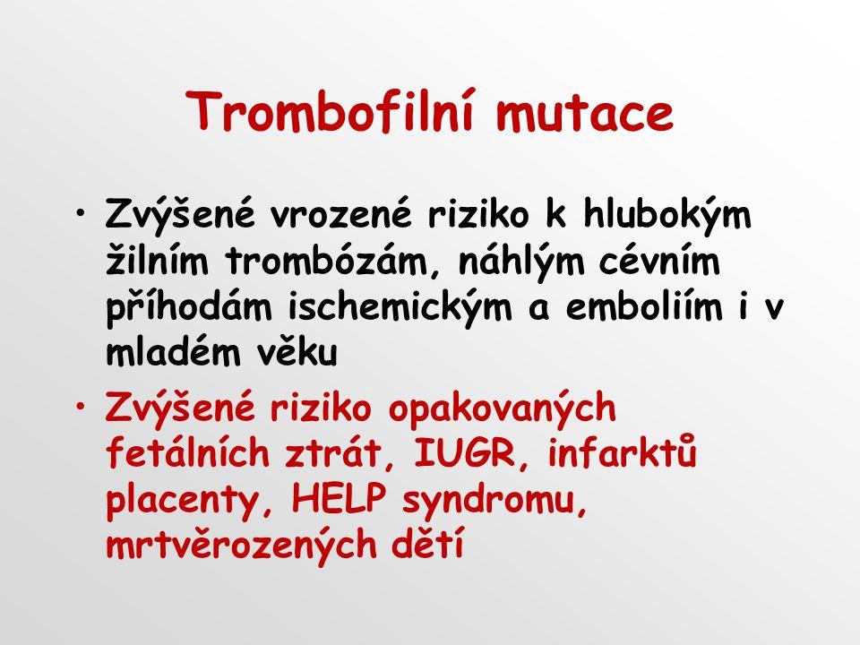 Trombofilní mutace Zvýšené vrozené riziko k hlubokým žilním trombózám, náhlým cévním příhodám ischemickým a emboliím i v mladém věku.