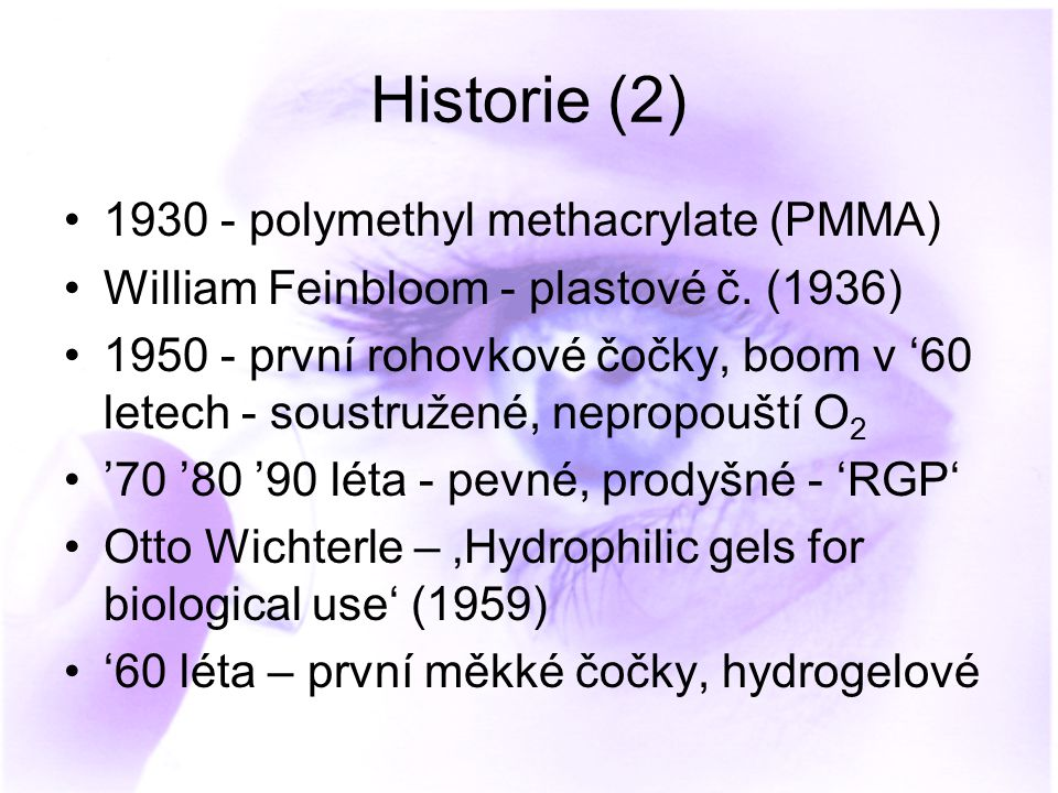 Historie (2) 1930 - polymethyl methacrylate (PMMA)