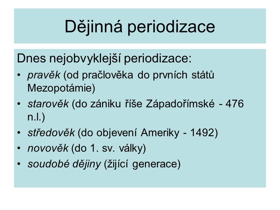 Dějinná periodizace Dnes nejobvyklejší periodizace: