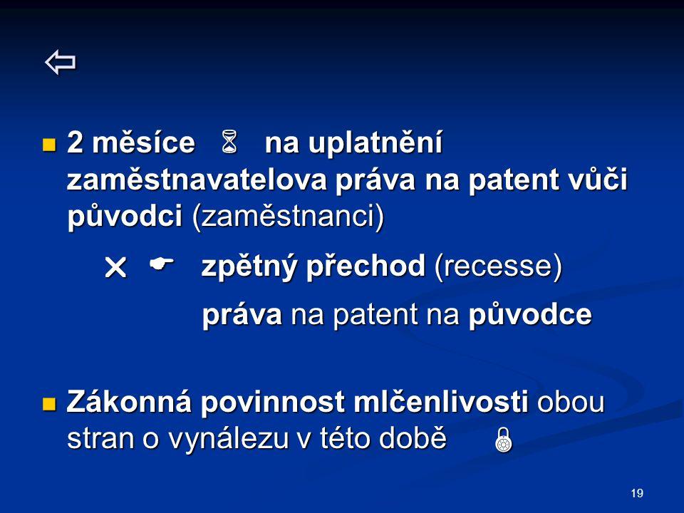  2 měsíce  na uplatnění zaměstnavatelova práva na patent vůči původci (zaměstnanci)   zpětný přechod (recesse)