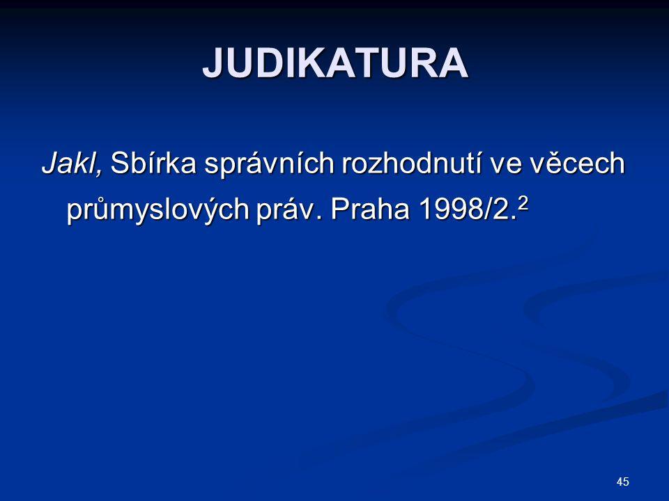 JUDIKATURA Jakl, Sbírka správních rozhodnutí ve věcech průmyslových práv. Praha 1998/2.2