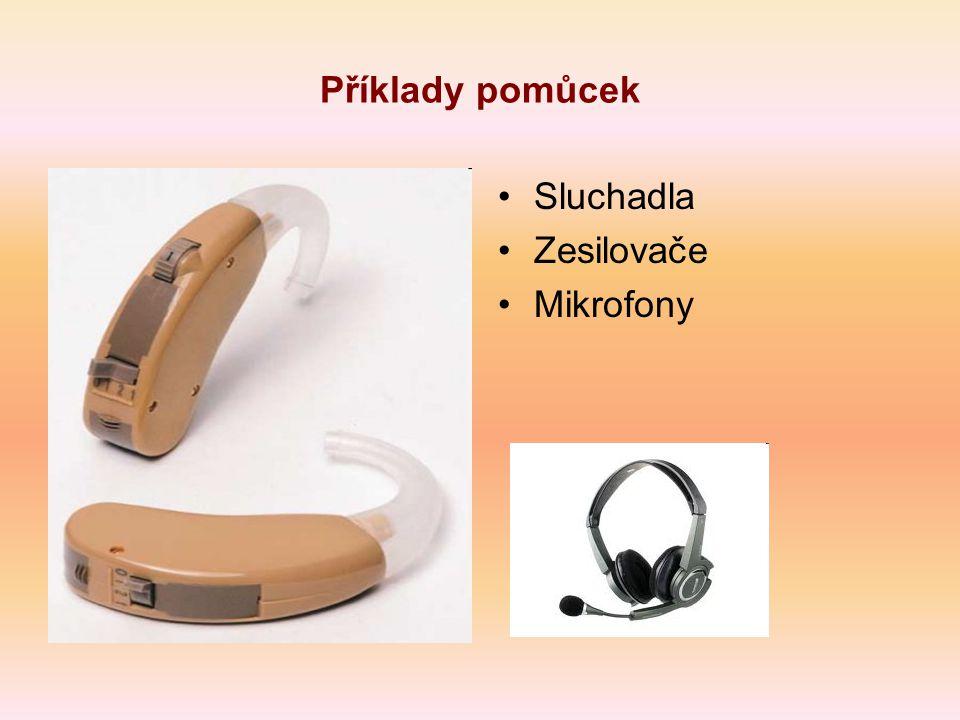 Příklady pomůcek Sluchadla Zesilovače Mikrofony