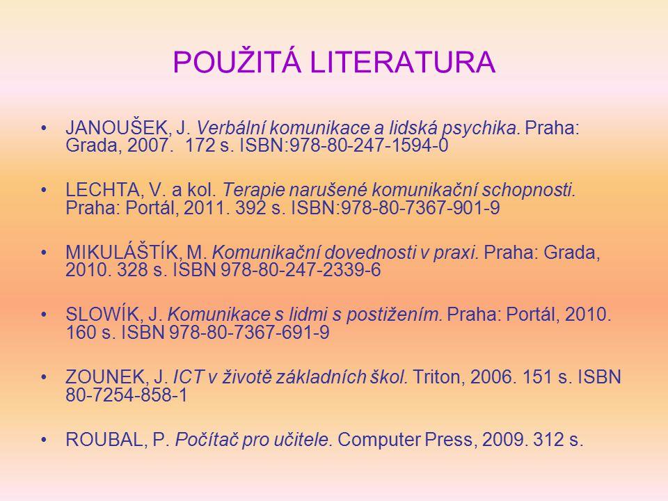 POUŽITÁ LITERATURA JANOUŠEK, J. Verbální komunikace a lidská psychika. Praha: Grada, 2007. 172 s. ISBN:978-80-247-1594-0.
