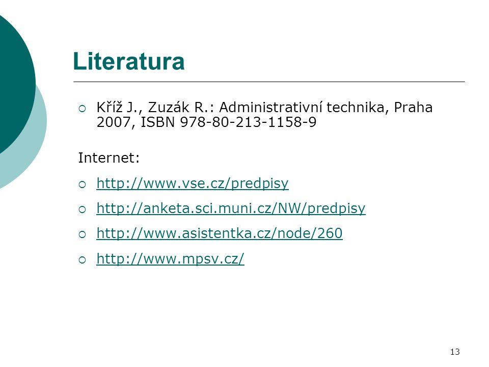 Literatura Kříž J., Zuzák R.: Administrativní technika, Praha 2007, ISBN 978-80-213-1158-9. Internet: