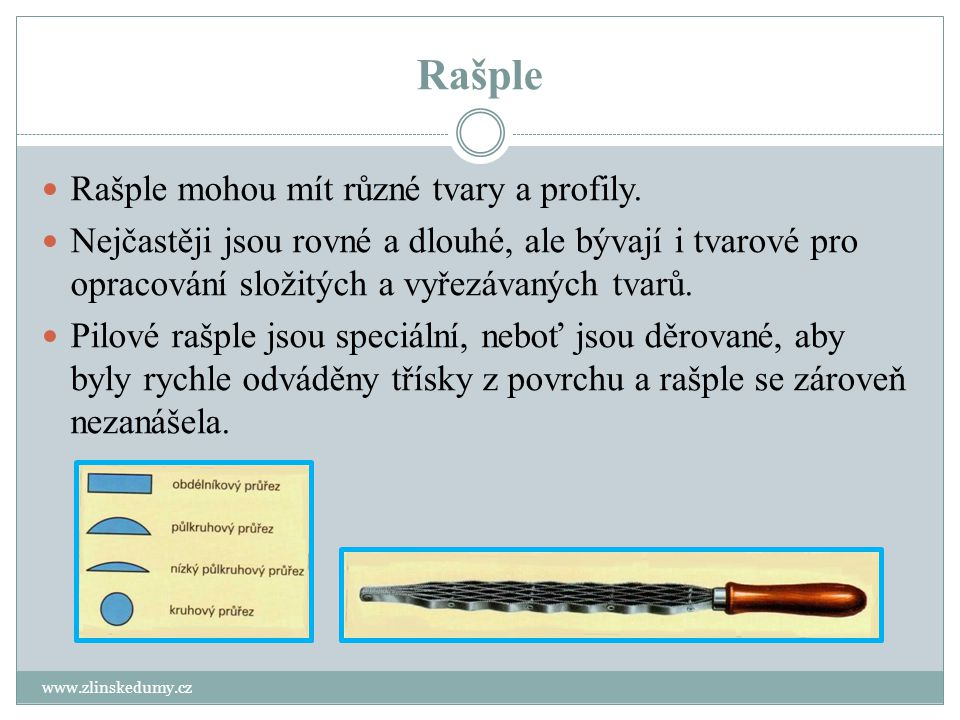 Rašple Rašple mohou mít různé tvary a profily.