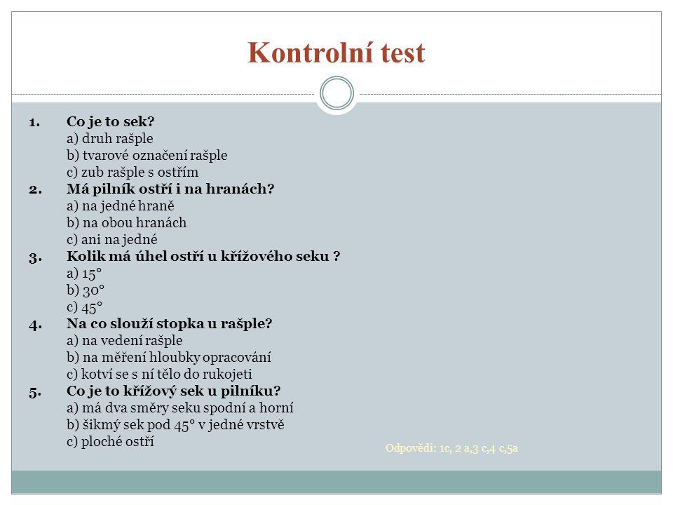 Kontrolní test 1. Co je to sek a) druh rašple
