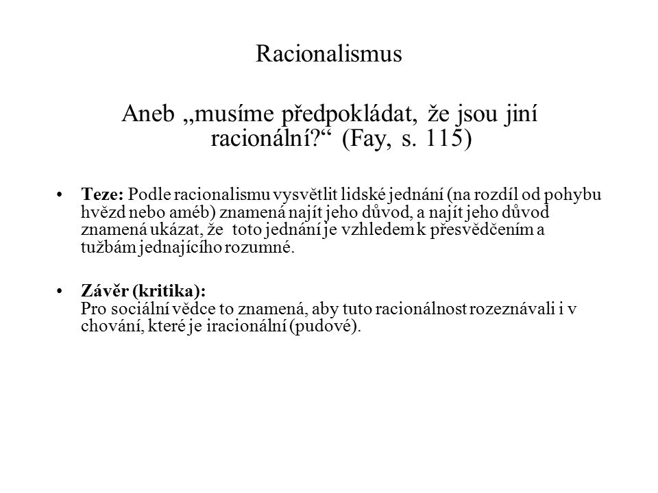 """Aneb """"musíme předpokládat, že jsou jiní racionální (Fay, s. 115)"""
