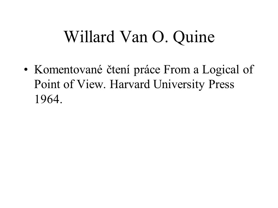 Willard Van O. Quine Komentované čtení práce From a Logical of Point of View.