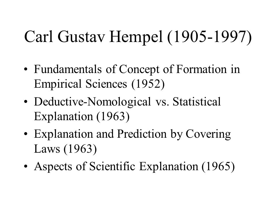 Carl Gustav Hempel (1905-1997) Fundamentals of Concept of Formation in Empirical Sciences (1952)