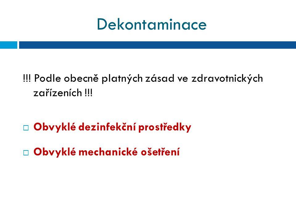 Dekontaminace !!! Podle obecně platných zásad ve zdravotnických zařízeních !!! Obvyklé dezinfekční prostředky.