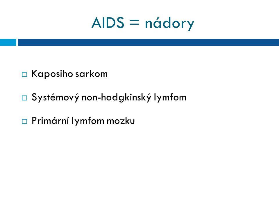 AIDS = nádory Kaposiho sarkom Systémový non-hodgkinský lymfom