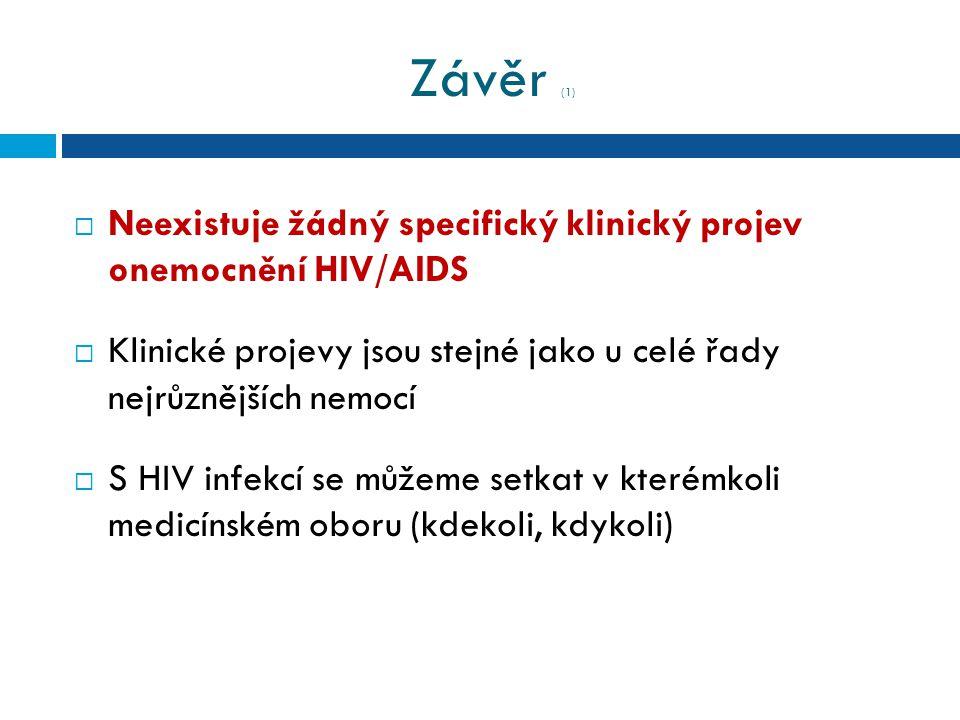 Závěr (1) Neexistuje žádný specifický klinický projev onemocnění HIV/AIDS. Klinické projevy jsou stejné jako u celé řady nejrůznějších nemocí.