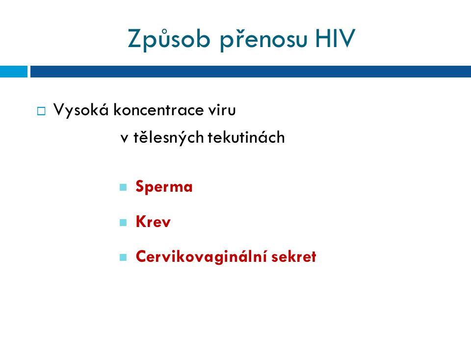 Způsob přenosu HIV Vysoká koncentrace viru v tělesných tekutinách