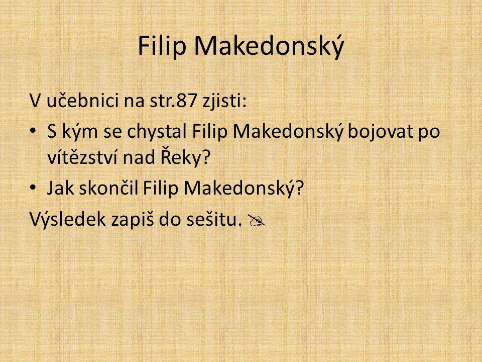 Filip Makedonský V učebnici na str.87 zjisti: