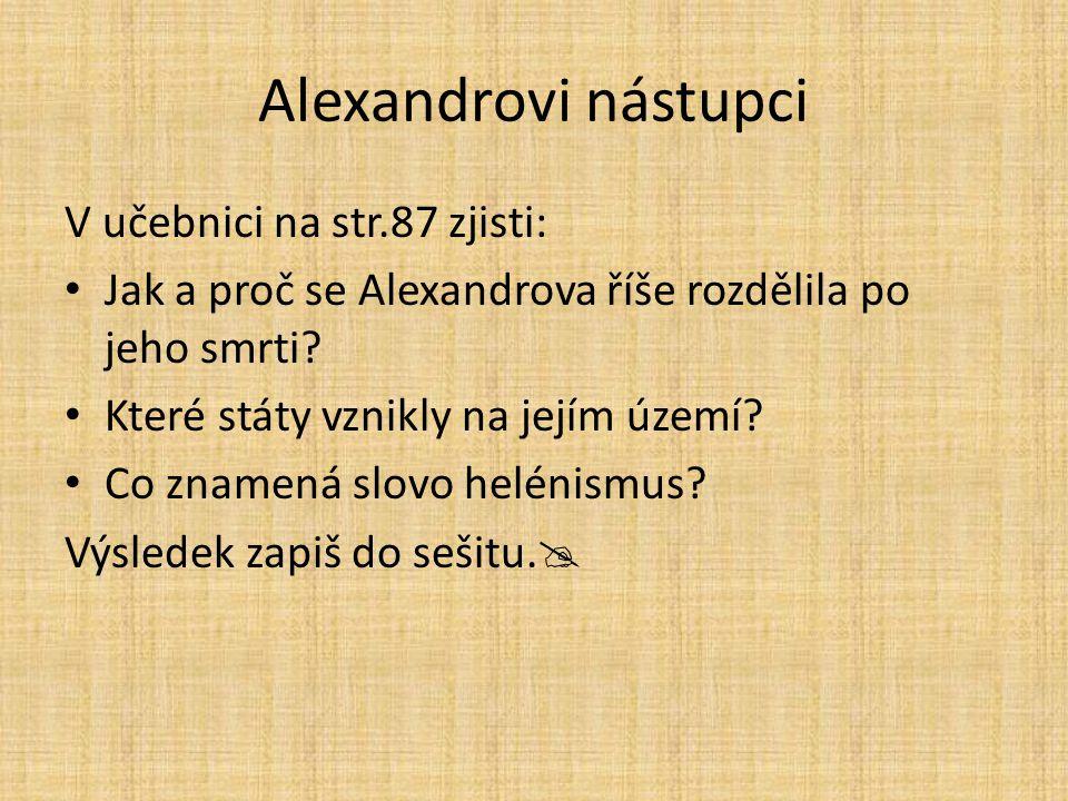 Alexandrovi nástupci V učebnici na str.87 zjisti: