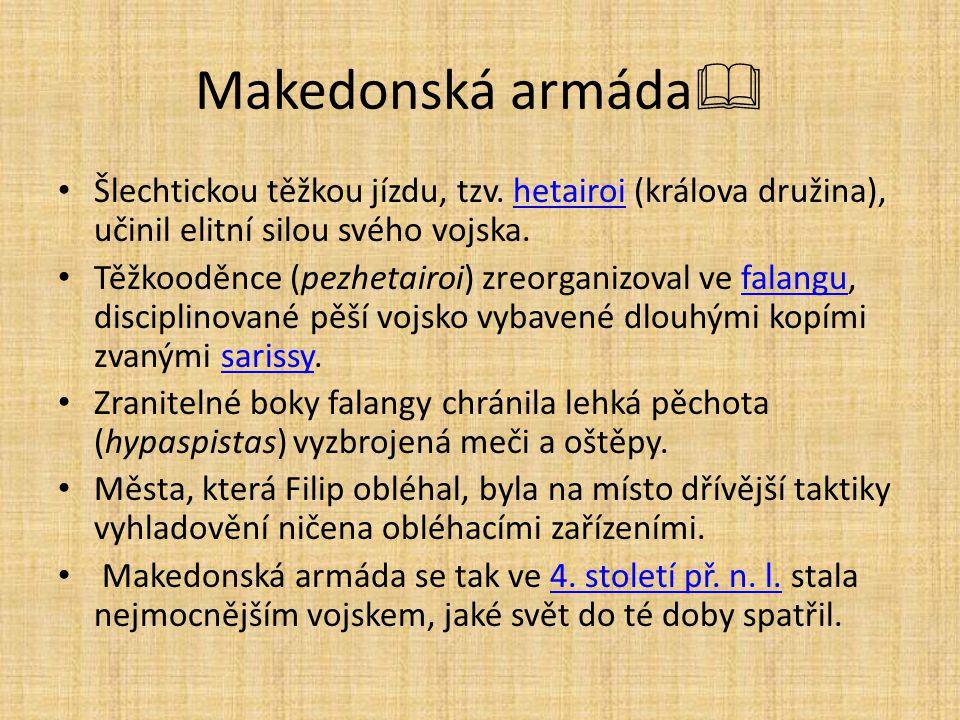 Makedonská armáda Šlechtickou těžkou jízdu, tzv. hetairoi (králova družina), učinil elitní silou svého vojska.
